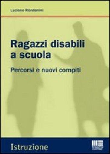 Ragazzi disabili a scuola. Percorsi e nuovi compiti - Luciano Rondanini |