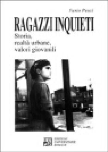 Ragazzi inquieti. Storia, realtà urbane, valori giovanili - Furio Pesci pdf epub