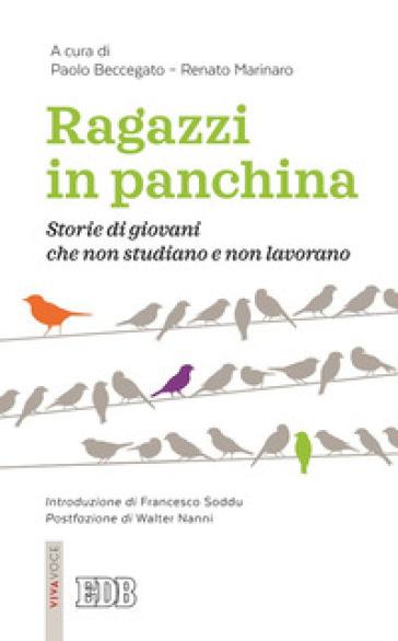 Ragazzi in panchina. Storie di giovani che non studiano e non lavorano - Paolo Beccegato | Kritjur.org