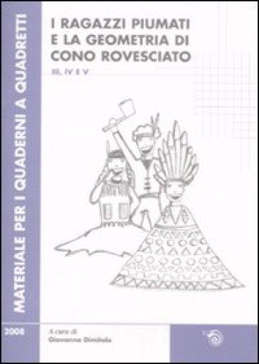 Ragazzi piumati e la geometria di cono rovesciato. Per la scuola primaria vol. 3-4-5. 2. - G. Dimitolo | Jonathanterrington.com
