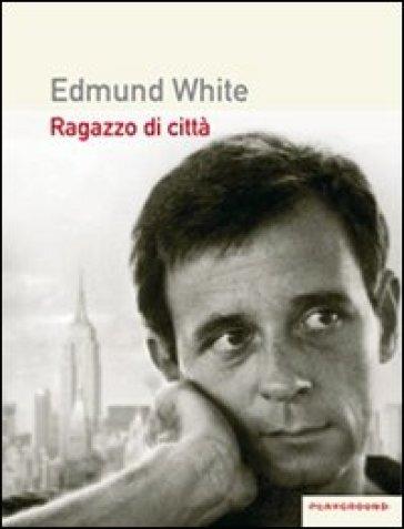 Ragazzo di città - Edmund White |