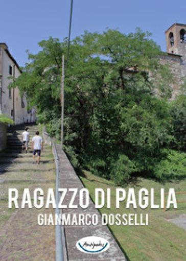 Ragazzo di paglia - Gianmarco Dosselli |