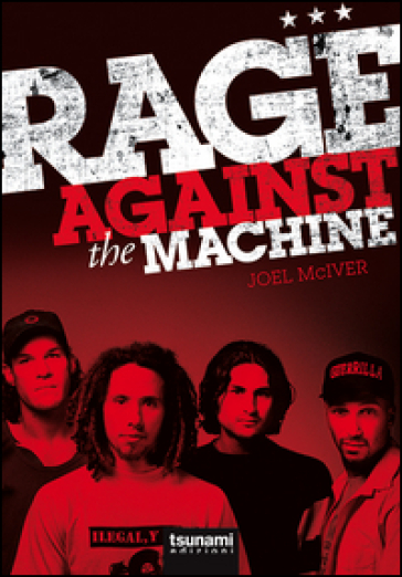 Rage Against the Machine - Joel McIver |