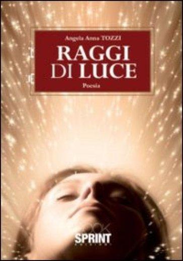 Raggi di luce - Angela A. Tozzi |