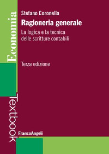 Ragioneria generale. La logica e la tecnica delle scritture contabili - Stefano Coronella |