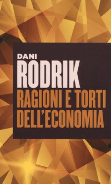 Ragioni e torti dell'economia - Dani Rodrik | Jonathanterrington.com