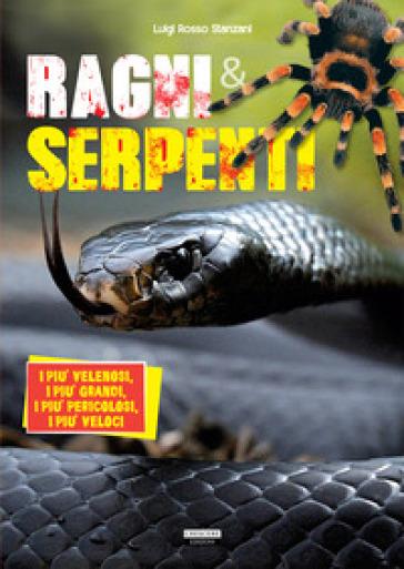 Ragni e serpenti. I più velenosi, i più grandi, i più pericolosi, i più veloci - Luigi Rosso Stanzani pdf epub