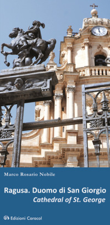 Ragusa. Duomo di San Giorgio. Ediz. italiana e inglese - Marco Rosario Nobile |