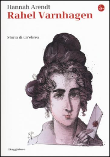 Rahel Varnhagen. Storia di un'ebrea - Hannah Arendt | Thecosgala.com