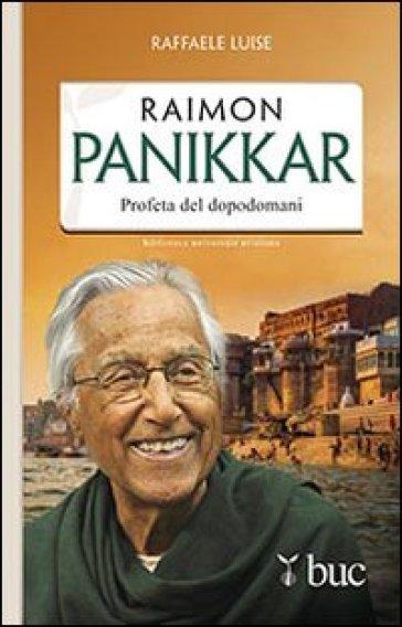 Raimon Panikkar. Profeta del dopodomani - Raffaele Luise |