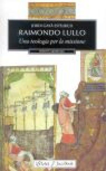Raimondo Lullo. Una teologia per la missione - Jordi Gayà Estelrich   Jonathanterrington.com