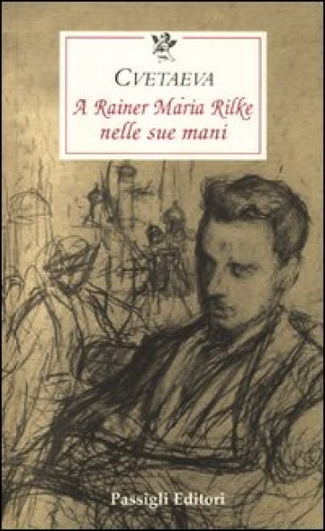 A Rainer Maria Rilke nelle sue mani - Marina Cvetaeva pdf epub