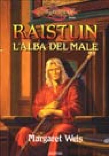 Raistlin. L'alba del male. Le cronache di Raistlin. DragonLance. 1. - Margaret Weis |