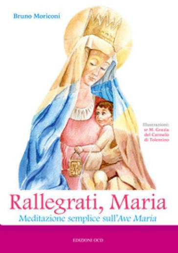 Rallegrati, Maria. Meditazione semplice sull'Ave Maria - Bruno Moriconi |