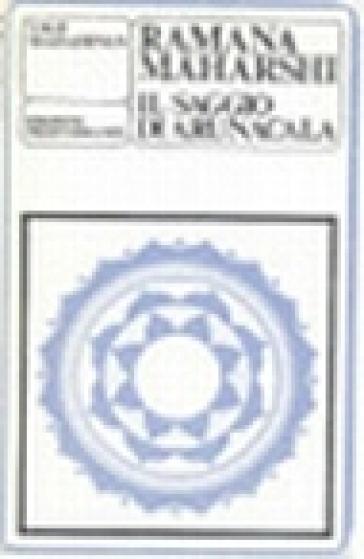 Ramana Maharshi. Il saggio di Arunacala - T. M. P. Mahadevan |