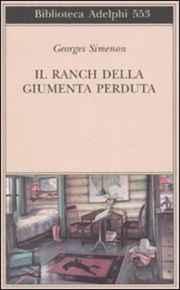 Ranch della giumenta perduta (Il) - Georges Simenon | Rochesterscifianimecon.com