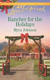 Rancher For The Holidays (Mills & Boon Love Inspired)