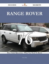Range Rover 76 Success Secrets - 76 Most Asked Questions On Range Rover - What You Need To Know
