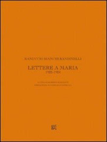 Ranuccio Bianchi Bandinelli. Lettere a Maria. 1922-1924 - Roberto Barzanti  