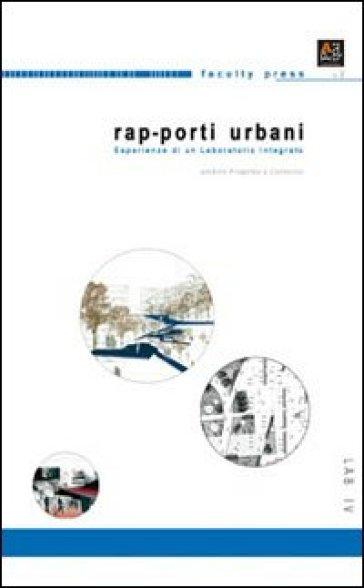 Rap-porti urbani. Sperimentazione di un laboratorio integrato - M. Morante |