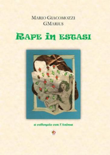 Rape in estasi. A colloquio con l'anima - Mario GMarius Giacomozzi |