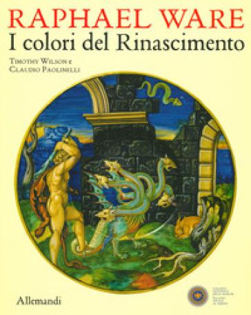 Raphael Ware. I colori del Rinascimento. Catalogo della mostra (Urbino, 31 ottobre 2019-13 aprile 2020). Ediz. illustrata - C. Paolinelli |