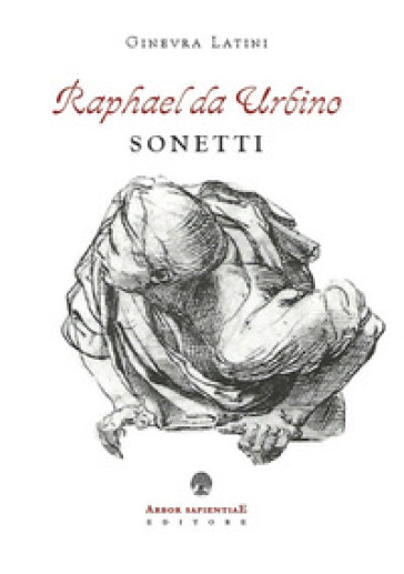 Raphael da Urbino. I sonetti - Ginevra Latini  