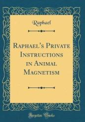Raphael s Private Instructions in Animal Magnetism (Classic Reprint)