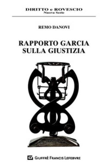 Rapporto Garcia sulla giustizia - Remo Danovi | Rochesterscifianimecon.com