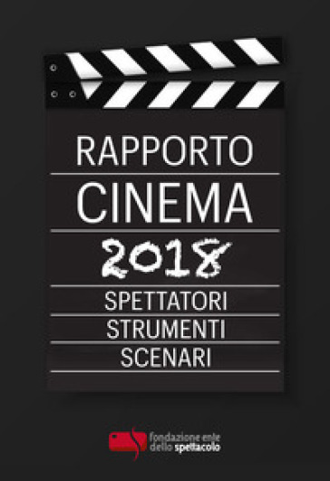 Rapporto cinema 2018. Spettatori, strumenti, scenari - M. Fanchi | Ericsfund.org