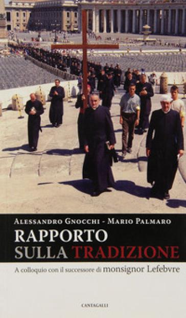 Rapporto sulla tradizione. A colloquio con il successore di monsignor Lefebvre