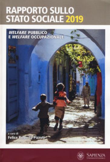 Rapporto sullo stato sociale 2019. Welfare pubblico e welfare occupazionale - F. R. Pizzuti pdf epub