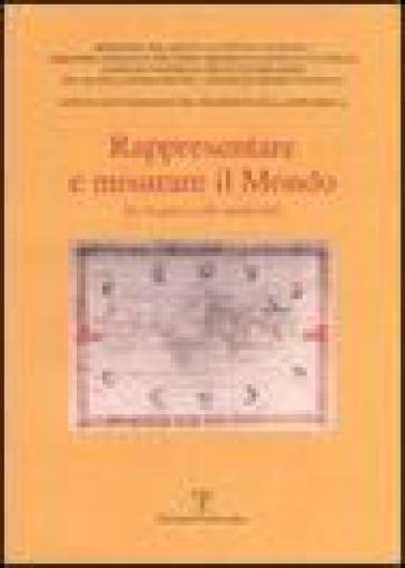 Rappresentare e misurare il mondo. Da Vespucci alla modernità - L. Rombai |
