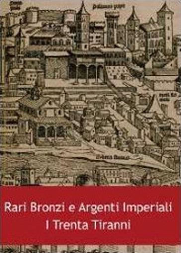 Rari bronzi e argenti imperiali. I trenta tiranni - Luca Giambonino |