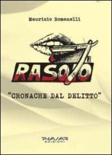 Rasoio. Cronache del delitto - Maurizio Romanelli  