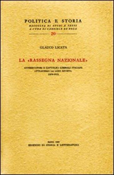 La «Rassegna Nazionale» Conservatori e cattolici liberali attraverso la loro rivista (1879-1915) - Glauco Licata  