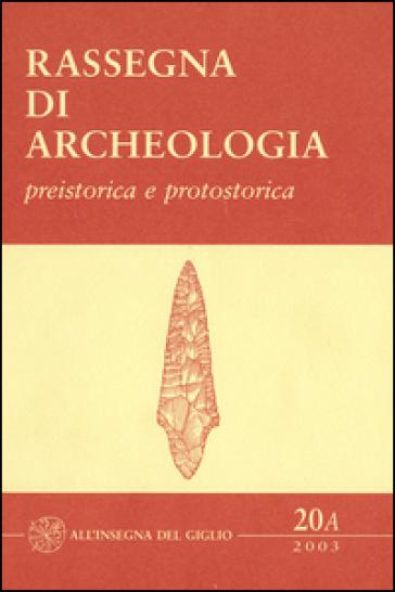 Rassegna di archeologia (2003). 20/1: Preistorica e protostorica