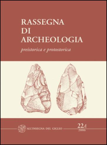 Rassegna di archeologia (2006). 22/1: Preistorica e protostorica