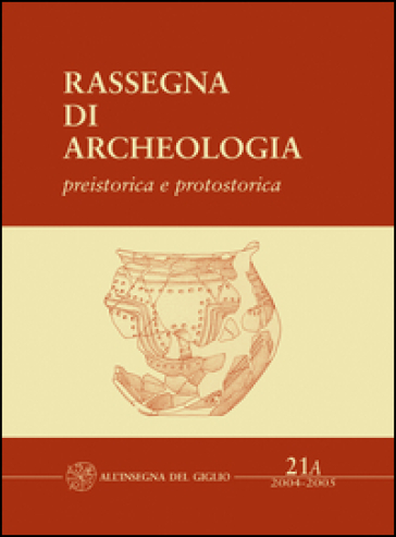 Rassegna di archeologia (2004-2005). 21/1: Preistorica e protostorica. La necropoli protovillanoviana di Villa del Barone (Piombino, LI) - Associazione archeologica piombinese |