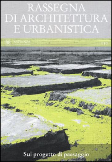 Rassegna di architettura e urbanistica. 150: Sul progetto di paesaggio - F. Toppetti | Rochesterscifianimecon.com