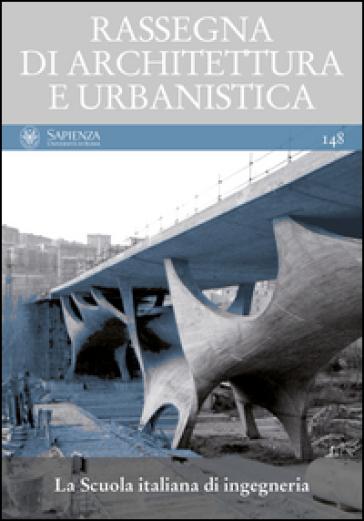 Rassegna di architettura e urbanistica. 148: La scuola italiana di ingegneria