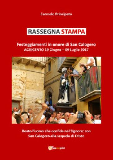 Rassegna stampa. Festeggiamenti in onore di san Calogero (Agrigento, 19 giugno-9 luglio 2017) - Carmelo Principato |