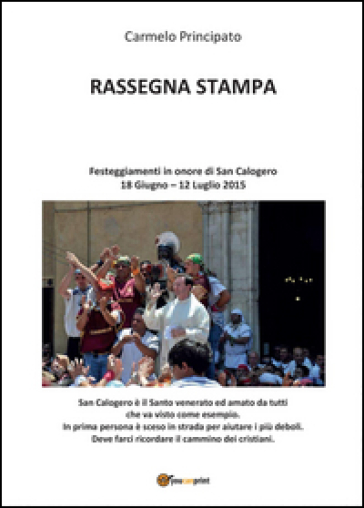 Rassegna stampa. Festeggiamenti in onore di San Calogero (18 Giugno - 12 Luglio 2015) - Carmelo Principato |