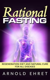 Rational Fasting - Regeneration Diet And Natural Cure For All Diseases