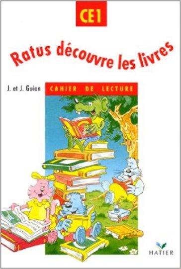 Ratus découvre les livres Ce1. Cahier d'exercices. Per la Scuola elementare - Jeanine Guion  