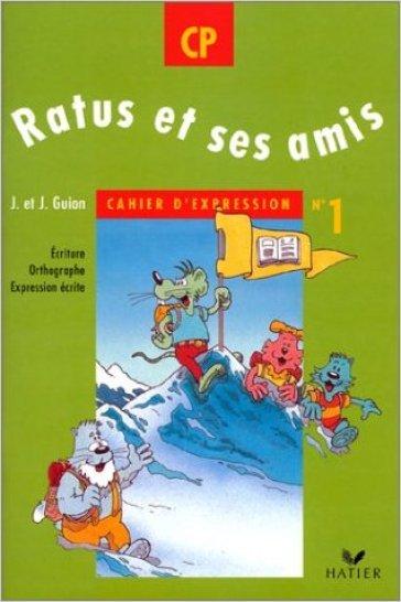 Ratus et ses amis. CP. Cahier d'expression. Per la Scuola elementare. 1.
