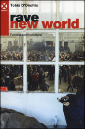Rave new world. L ultima controcultura