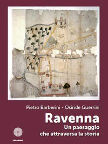 Ravenna. Un paesaggio che attraversa la storia - Pietro Barberini |