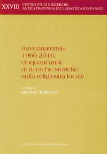 Ravennatensia 1966-2016: cinquant'anni di ricerche storiche sulla religiosità locale - M. Tagliaferri | Kritjur.org
