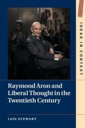 Raymond Aron and Liberal Thought in the Twentieth Century
